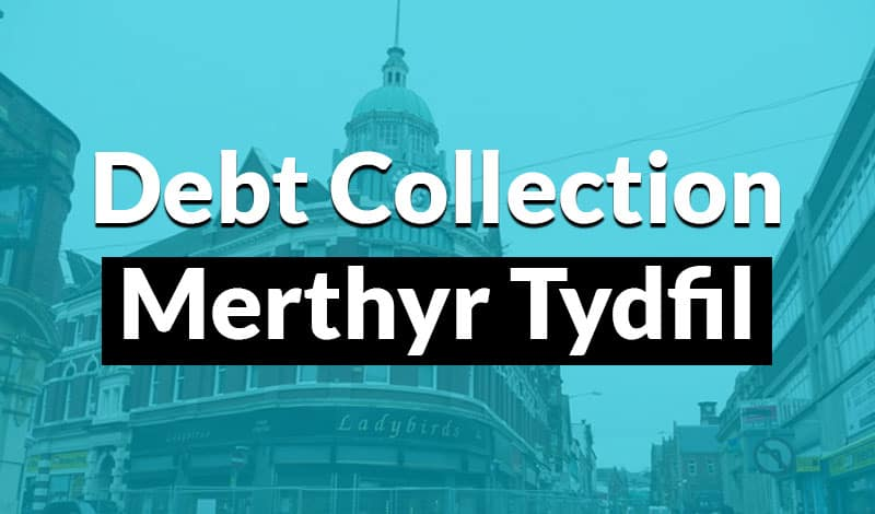 Do you have a debt that needs collecting in Merthyr Tydfil?